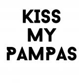 KISS MY PAMPAS